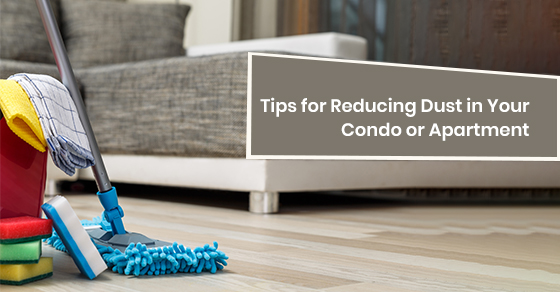 Tips for reducing dust in your condo or apartment