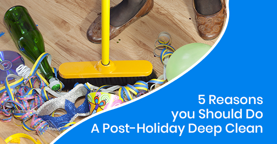 5 Reasons You Should Do A Post-Holiday Deep Clean