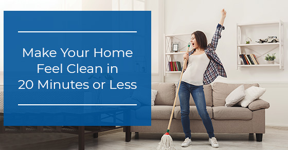 Make Your Home Feel Clean in 20 Minutes or Less