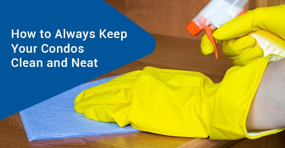 How to Always Keep Your Condos Clean and Neat