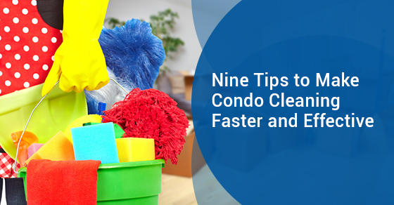 Nine Tips to Make Condo Cleaning Faster and Effective