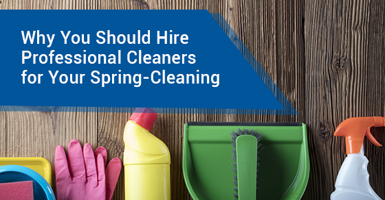Why You Should Hire Professional Cleaners for Spring-Cleaning Needs
