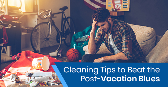 Cleaning Tips to Beat the Post-Vacation Blues