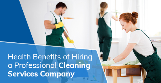 Health Benefits of Hiring a Professional Cleaning Services Company