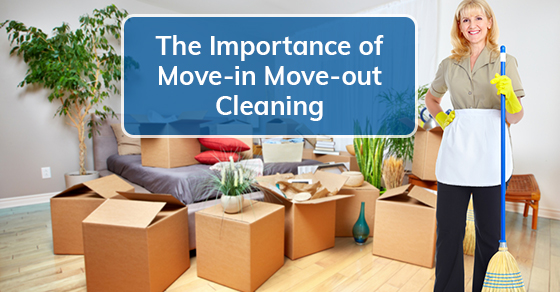 The Importance of Move-in Move-out Cleaning