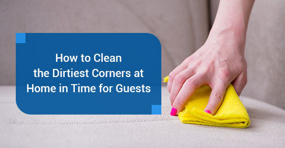 How-to-Clean-the-Dirtiest-Corners-at-Home-in-Time-for-Guests