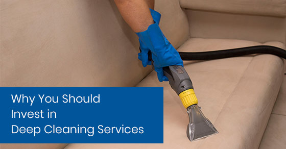 Why You Should Invest in Deep Cleaning Services