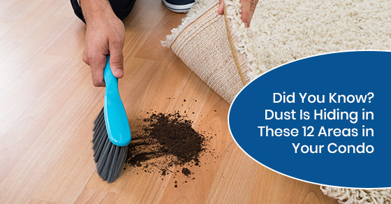 Areas where dust tends to hide in your condo