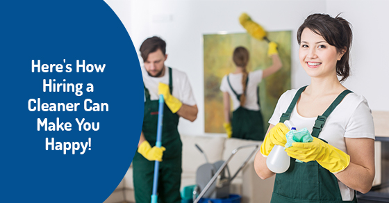 Here's How Hiring a Cleaner Can Make You Happy!