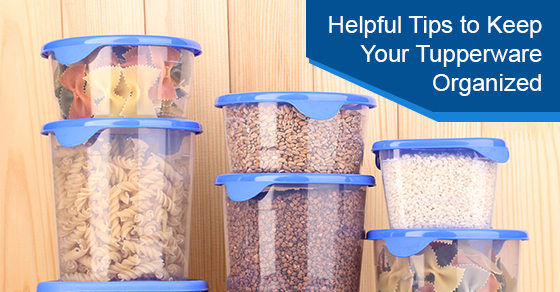 Helpful Tips to Keep Your Tupperware Organized