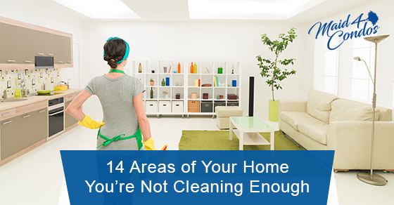 Areas of your home that aren't thoroughly cleaned